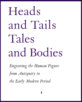 Heads and Tails - Tales and Bodies: Engraving the Human Figure from Antiquity to the Early Modern Period. Gent, 2016