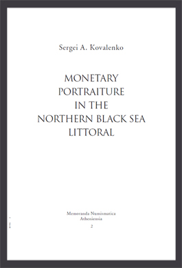 Sergei A. Kovalenko. Monetary Portraiture in the Northern Black Sea Littoral // Memoranda Numismatica Atheniensia, 2, Athens, 2018