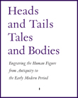 Вышел в свет каталог «Heads and Tails — Tales and Bodies: Engraving the Human Figure from Antiquity to the Early Modern Period»